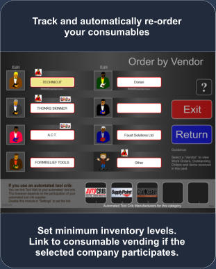 Set minimum inventory levels. Link to consumable vending if the selected company participates. Track and automatically re-order your consumables