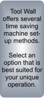 Tool Wall offers several time saving machine set-up methods.  Select an option that is best suited for your unique operation.