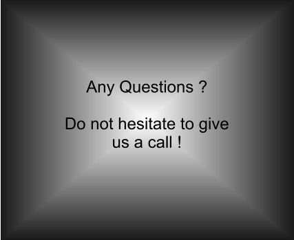 Any Questions ?  Do not hesitate to give us a call !