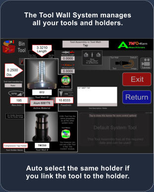 Auto select the same holder if you link the tool to the holder. The Tool Wall System manages all your tools and holders.